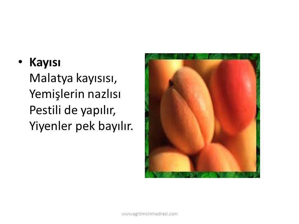 Kayısı Malatya kayısısı, Yemişlerin nazlısı Pestili de yapılır, Yiyenler pek bayılır.