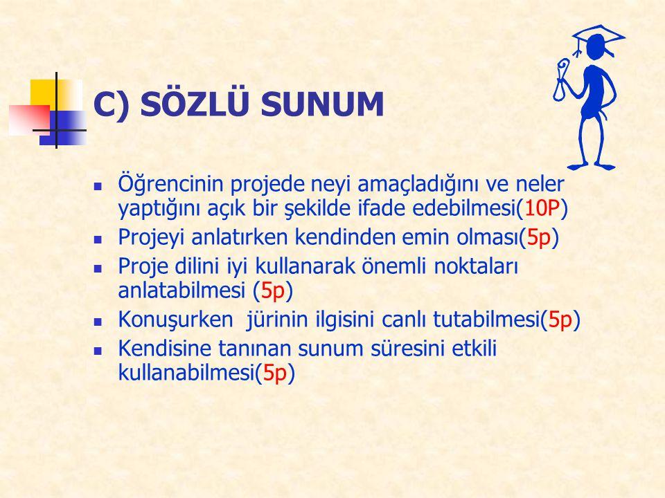 C) SÖZLÜ SUNUM Öğrencinin projede neyi amaçladığını ve neler yaptığını açık bir şekilde ifade edebilmesi(10P)