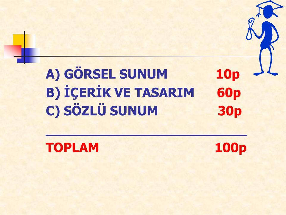 A) GÖRSEL SUNUM 10p B) İÇERİK VE TASARIM 60p. C) SÖZLÜ SUNUM 30p. _________________________.