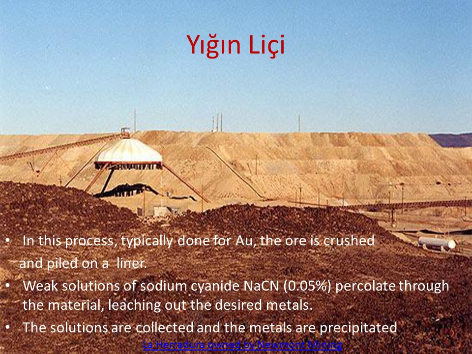 Yığın Liçi In this process, typically done for Au, the ore is crushed