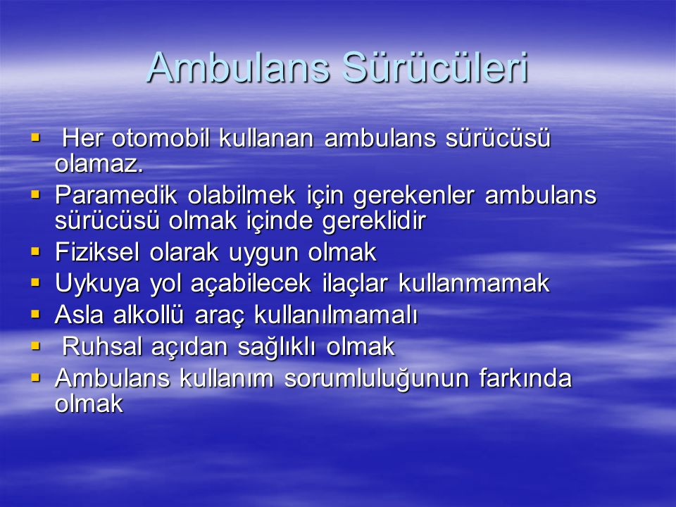Ambulans Sürücüleri Her otomobil kullanan ambulans sürücüsü olamaz.