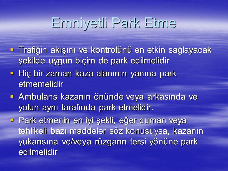 Emniyetli Park Etme Trafiğin akışını ve kontrolünü en etkin sağlayacak şekilde uygun biçim de park edilmelidir.