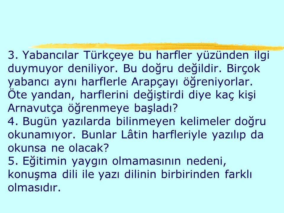 3. Yabancılar Türkçeye bu harfler yüzünden ilgi duymuyor deniliyor