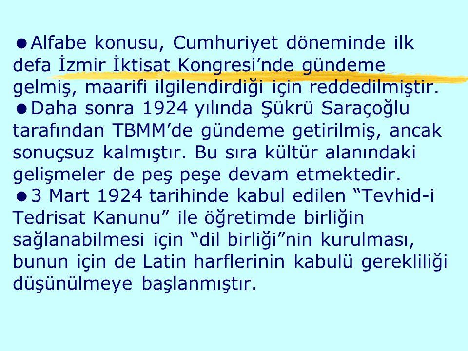 Alfabe konusu, Cumhuriyet döneminde ilk defa İzmir İktisat Kongresi'nde gündeme gelmiş, maarifi ilgilendirdiği için reddedilmiştir.