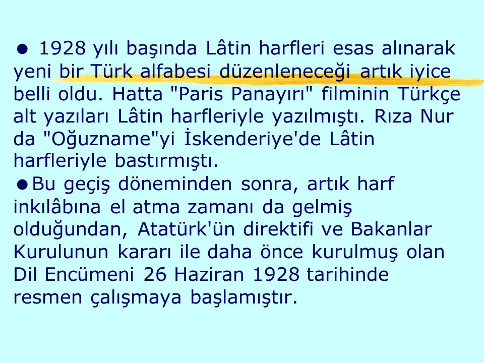  1928 yılı başında Lâtin harfleri esas alınarak yeni bir Türk alfabesi düzenleneceği artık iyice belli oldu.