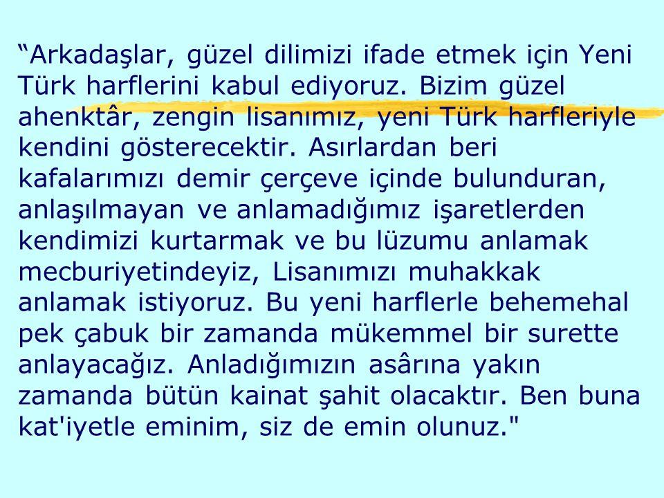 Arkadaşlar, güzel dilimizi ifade etmek için Yeni Türk harflerini kabul ediyoruz.