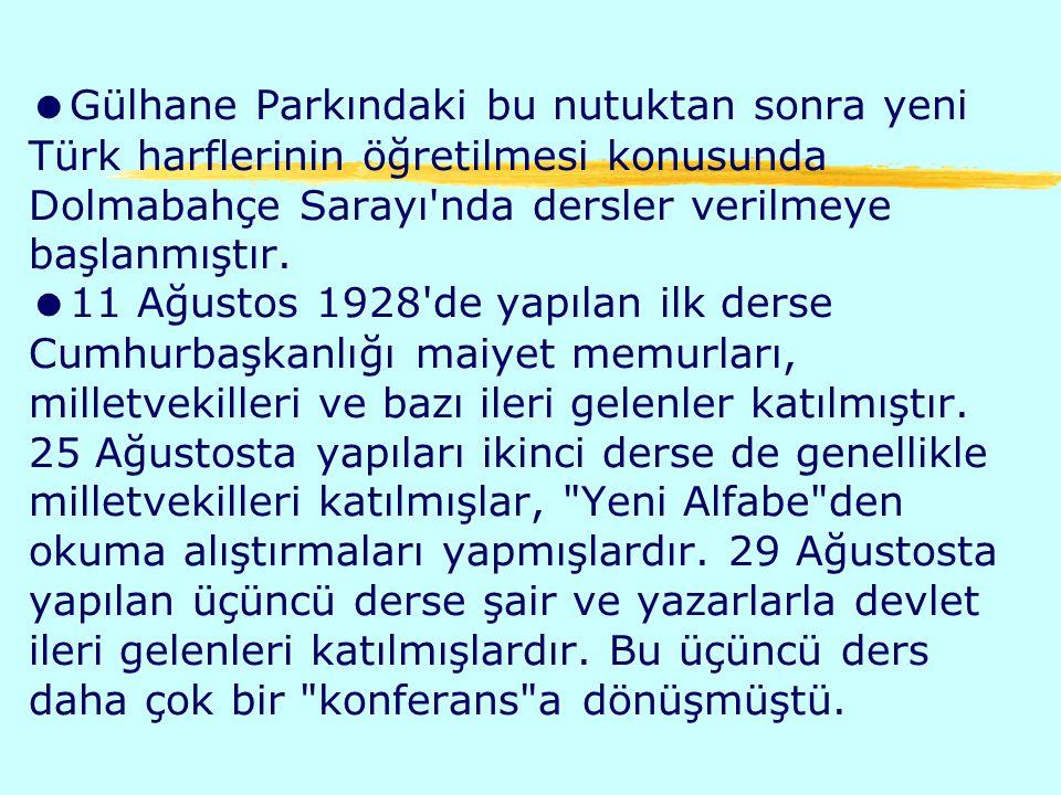 Gülhane Parkındaki bu nutuktan sonra yeni Türk harflerinin öğretilmesi konusunda Dolmabahçe Sarayı nda dersler verilmeye başlanmıştır.