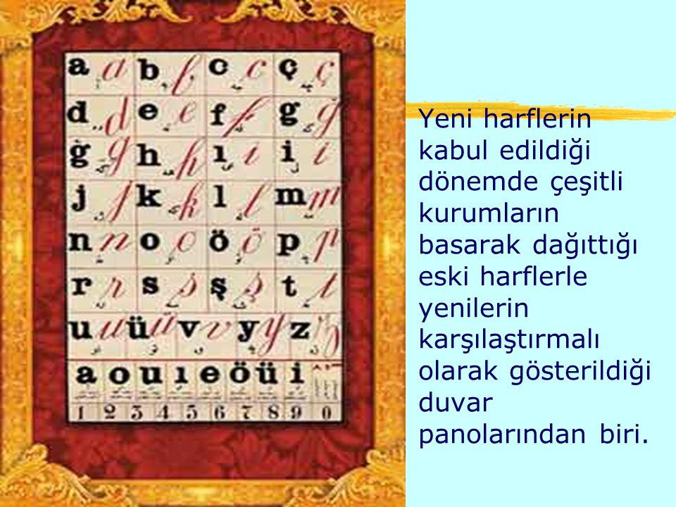 Yeni harflerin kabul edildiği dönemde çeşitli kurumların basarak dağıttığı eski harflerle yenilerin karşılaştırmalı olarak gösterildiği duvar panolarından biri.