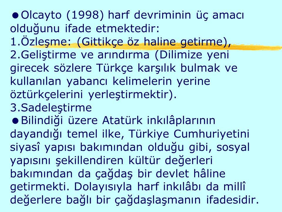 Olcayto (1998) harf devriminin üç amacı olduğunu ifade etmektedir: 1
