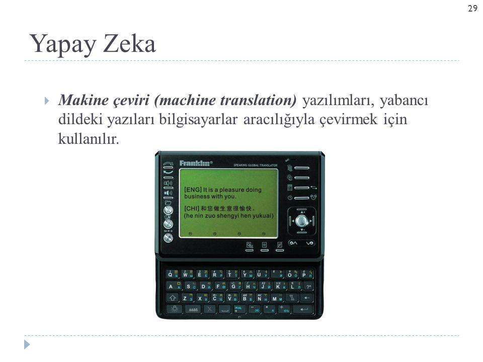 Yapay Zeka Makine çeviri (machine translation) yazılımları, yabancı dildeki yazıları bilgisayarlar aracılığıyla çevirmek için kullanılır.