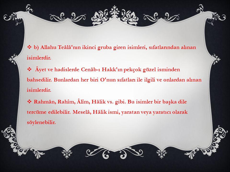 b) Allahu Teâlâ nın ikinci gruba giren isimleri, sıfatlarından alınan isimlerdir.