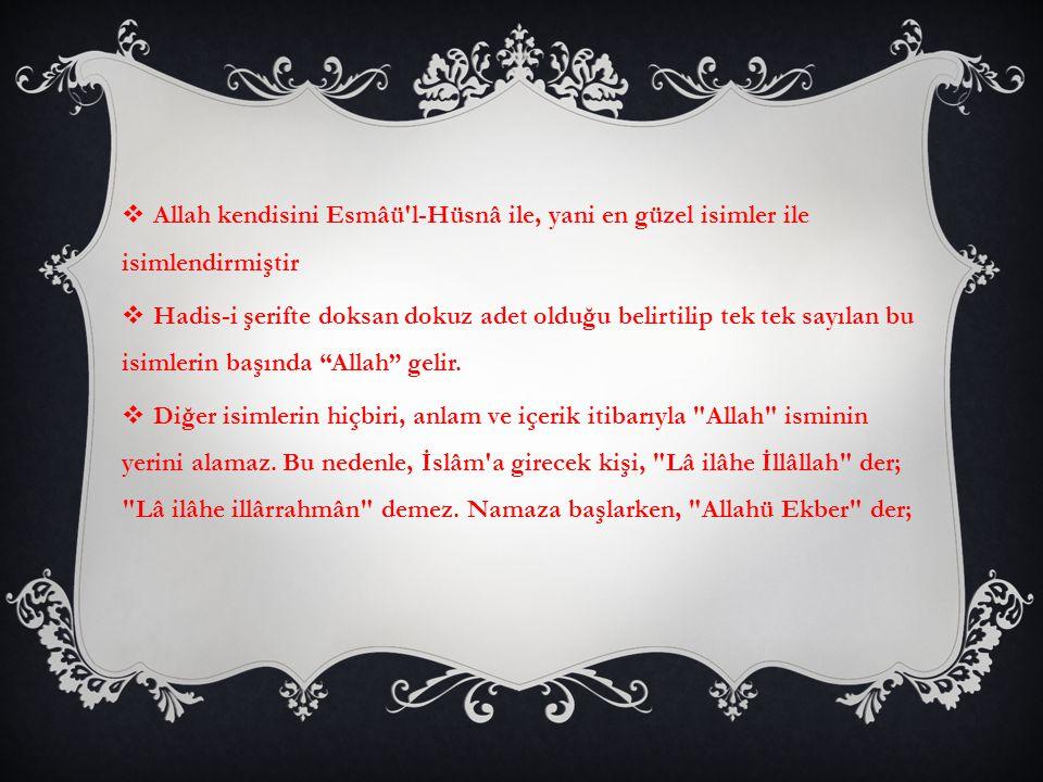 Allah kendisini Esmâü l-Hüsnâ ile, yani en güzel isimler ile isimlendirmiştir