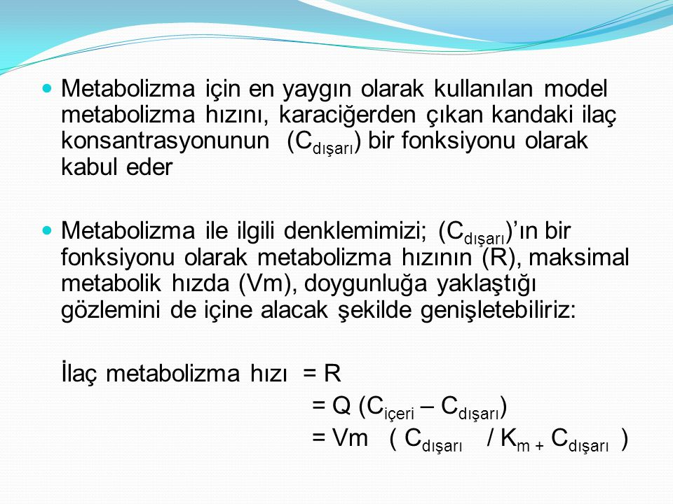 Metabolizma için en yaygın olarak kullanılan model metabolizma hızını, karaciğerden çıkan kandaki ilaç konsantrasyonunun (Cdışarı) bir fonksiyonu olarak kabul eder