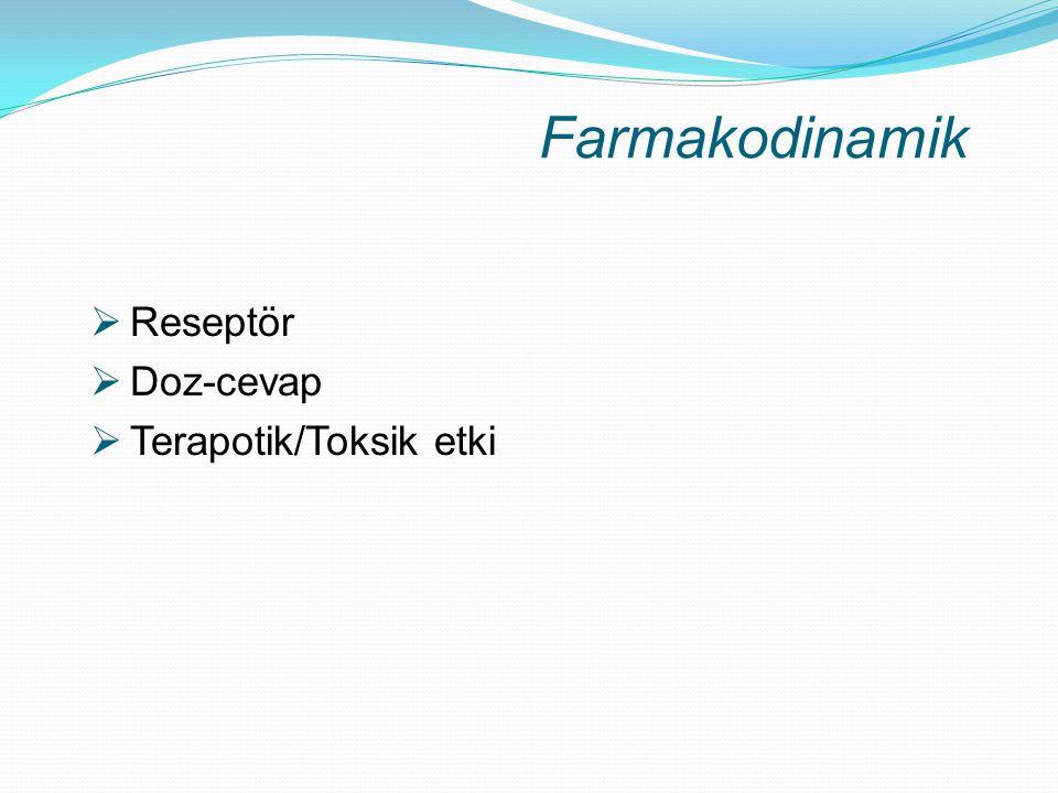 Farmakodinamik Reseptör Doz-cevap Terapotik/Toksik etki
