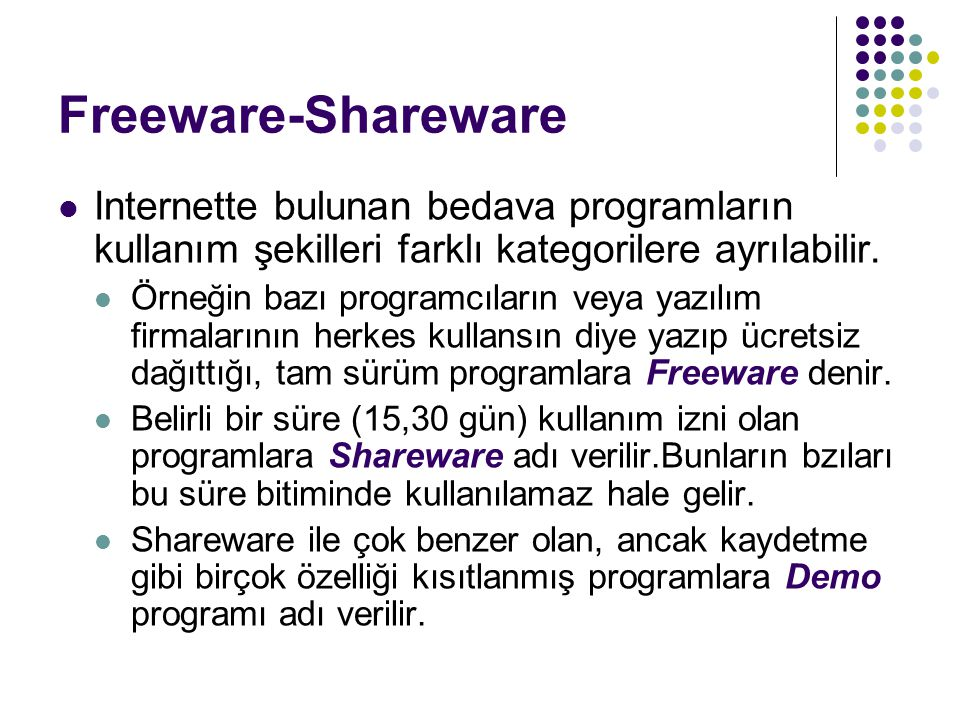 Freeware-Shareware Internette bulunan bedava programların kullanım şekilleri farklı kategorilere ayrılabilir.