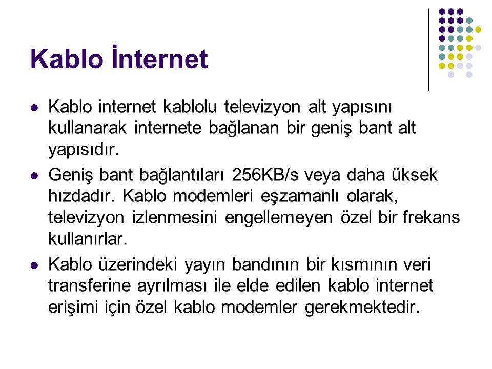 Kablo İnternet Kablo internet kablolu televizyon alt yapısını kullanarak internete bağlanan bir geniş bant alt yapısıdır.