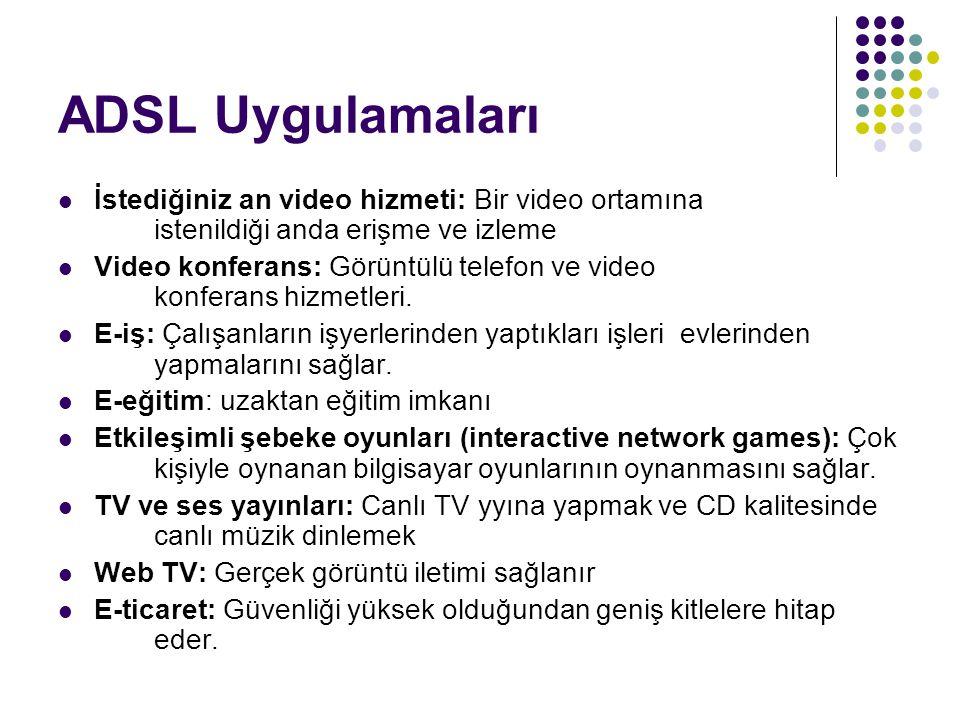 ADSL Uygulamaları İstediğiniz an video hizmeti: Bir video ortamına istenildiği anda erişme ve izleme.