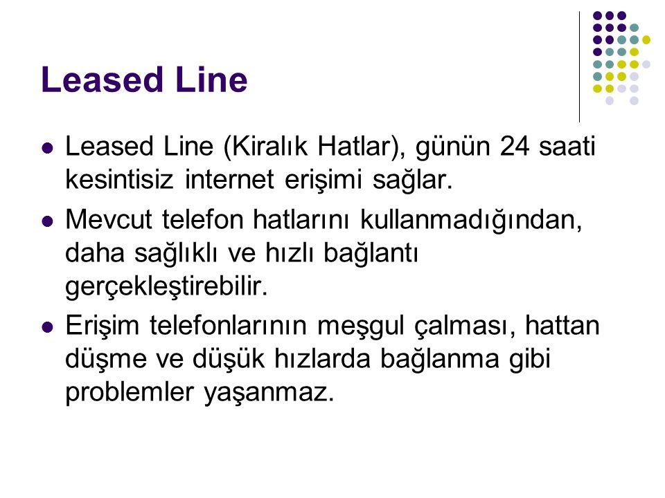 Leased Line Leased Line (Kiralık Hatlar), günün 24 saati kesintisiz internet erişimi sağlar.