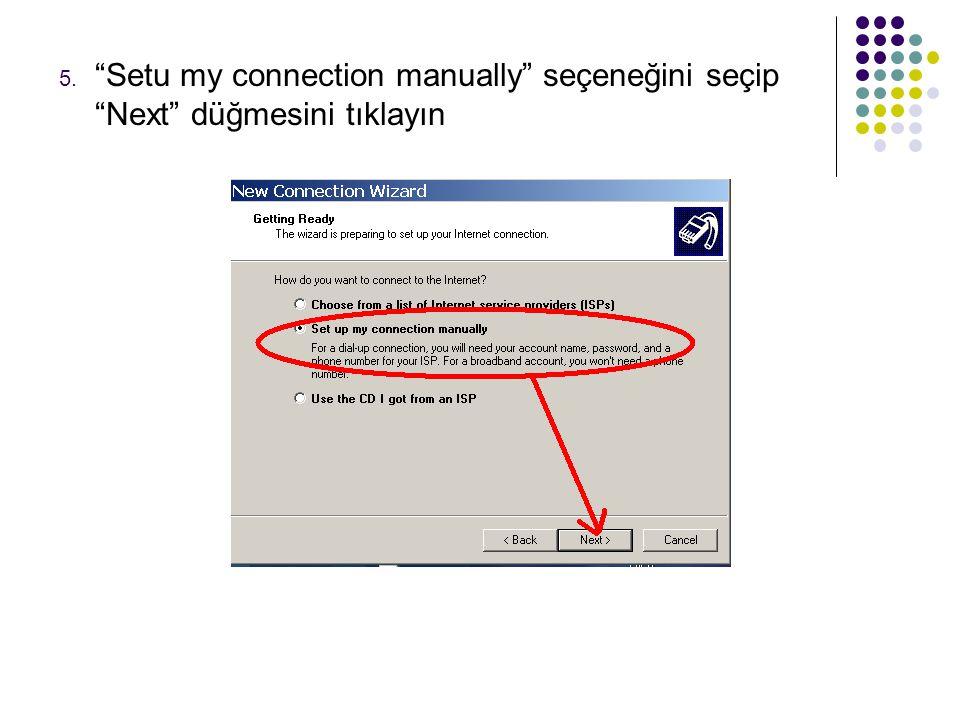Setu my connection manually seçeneğini seçip Next düğmesini tıklayın
