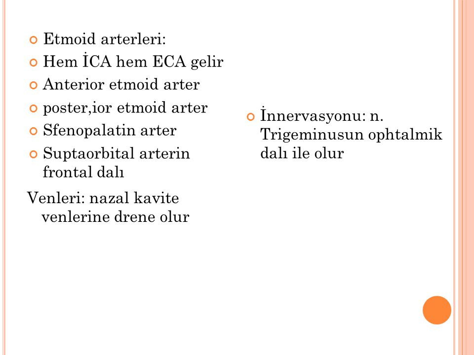 Etmoid arterleri: Hem İCA hem ECA gelir. Anterior etmoid arter. poster,ior etmoid arter. Sfenopalatin arter.