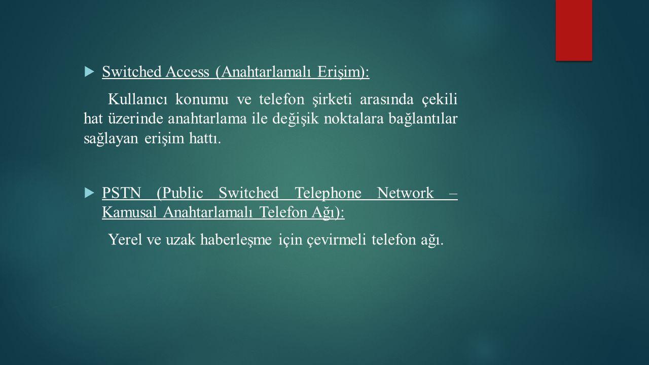 Switched Access (Anahtarlamalı Erişim):