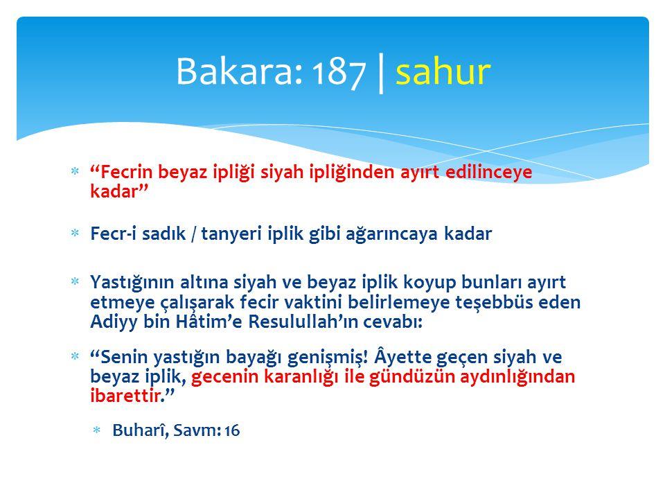 Bakara: 187 | sahur Fecrin beyaz ipliği siyah ipliğinden ayırt edilinceye kadar Fecr-i sadık / tanyeri iplik gibi ağarıncaya kadar.
