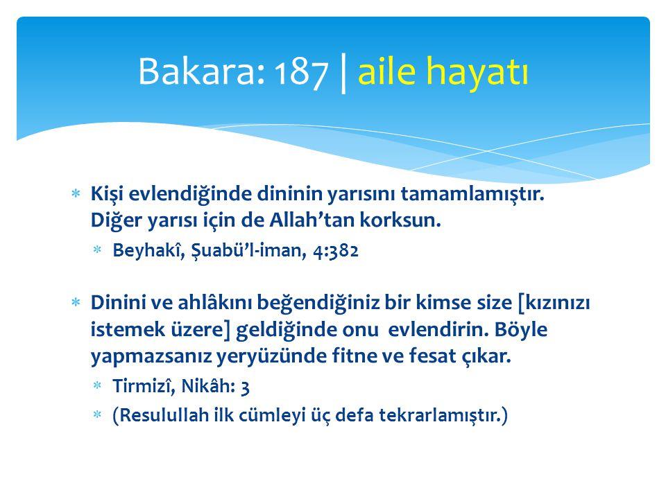Bakara: 187 | aile hayatı Kişi evlendiğinde dininin yarısını tamamlamıştır. Diğer yarısı için de Allah'tan korksun.