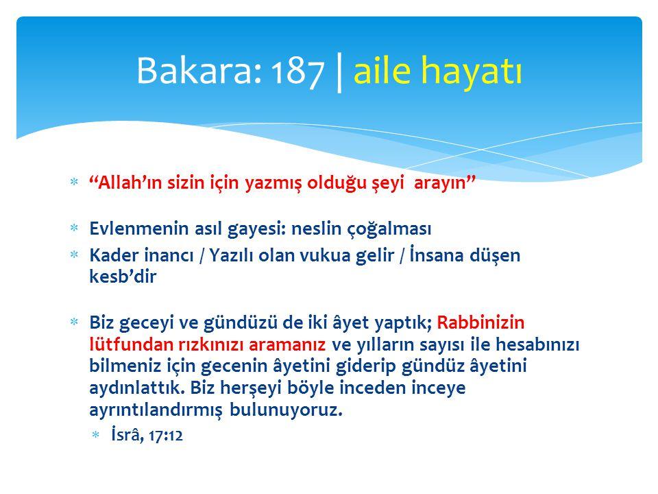Bakara: 187 | aile hayatı Allah'ın sizin için yazmış olduğu şeyi arayın Evlenmenin asıl gayesi: neslin çoğalması.