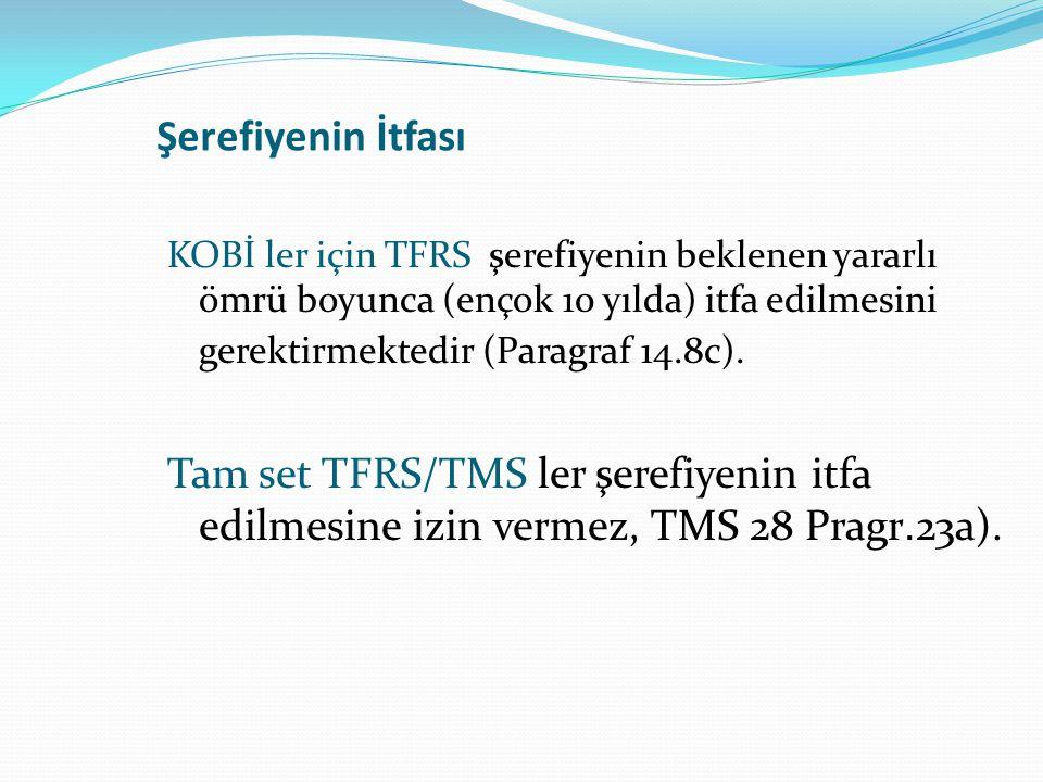 Şerefiyenin İtfası KOBİ ler için TFRS şerefiyenin beklenen yararlı ömrü boyunca (ençok 10 yılda) itfa edilmesini gerektirmektedir (Paragraf 14.8c).