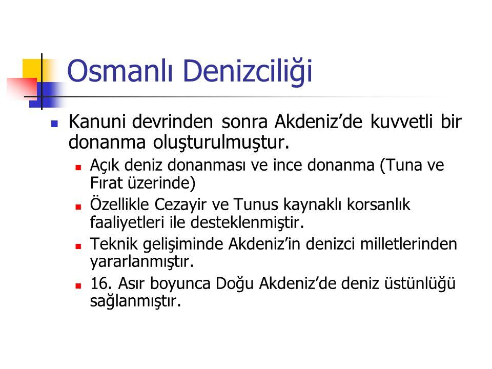 Osmanlı Denizciliği Kanuni devrinden sonra Akdeniz'de kuvvetli bir donanma oluşturulmuştur.