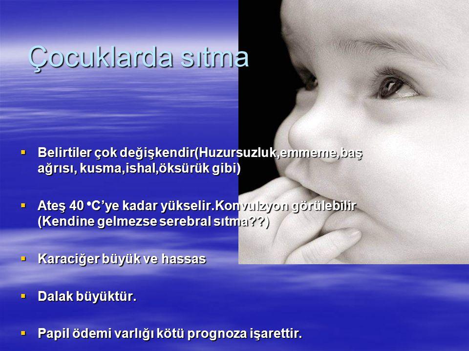 Çocuklarda sıtma Belirtiler çok değişkendir(Huzursuzluk,emmeme,baş ağrısı, kusma,ishal,öksürük gibi)