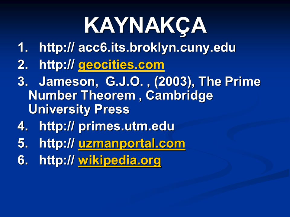 KAYNAKÇA 1. http:// acc6.its.broklyn.cuny.edu 2. http:// geocities.com
