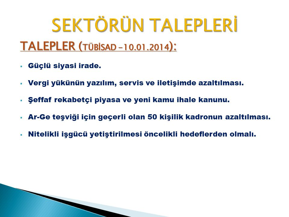 SEKTÖRÜN TALEPLERİ TALEPLER (TÜBİSAD -10.01.2014): Güçlü siyasi irade.