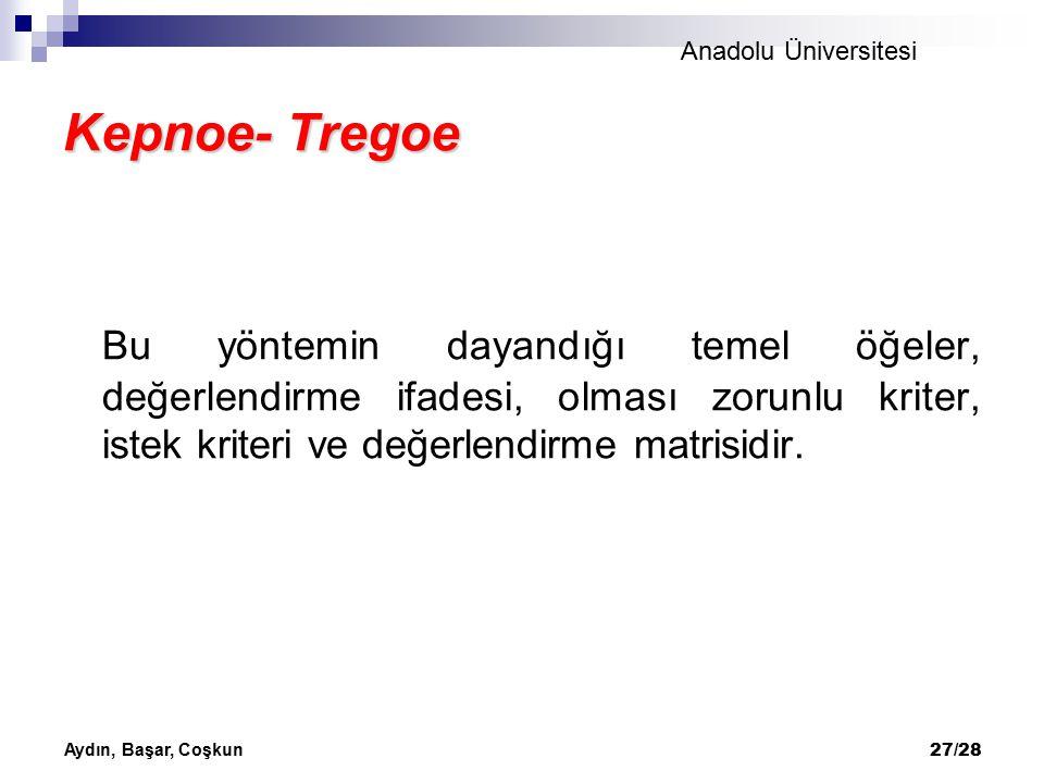 Kepnoe- Tregoe Bu yöntemin dayandığı temel öğeler, değerlendirme ifadesi, olması zorunlu kriter, istek kriteri ve değerlendirme matrisidir.