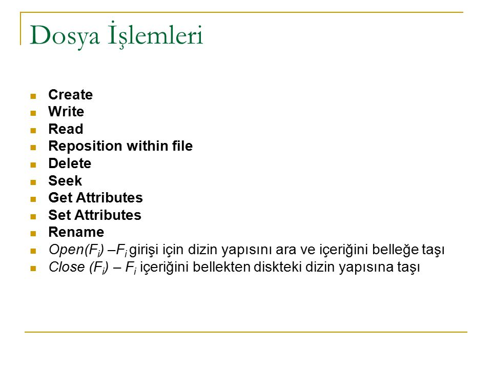 Dosya İşlemleri Create Write Read Reposition within file Delete Seek