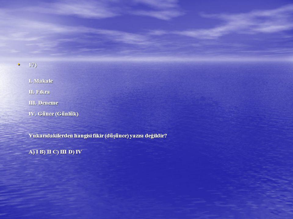 17) I. Makale II. Fıkra III. Deneme IV