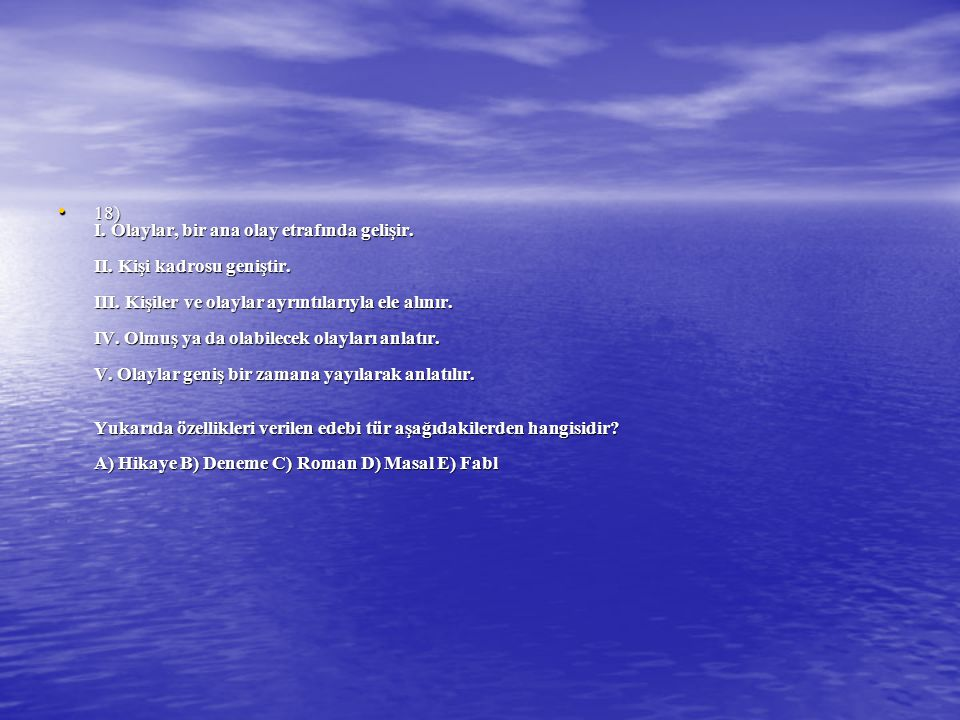 18) I. Olaylar, bir ana olay etrafında gelişir. II