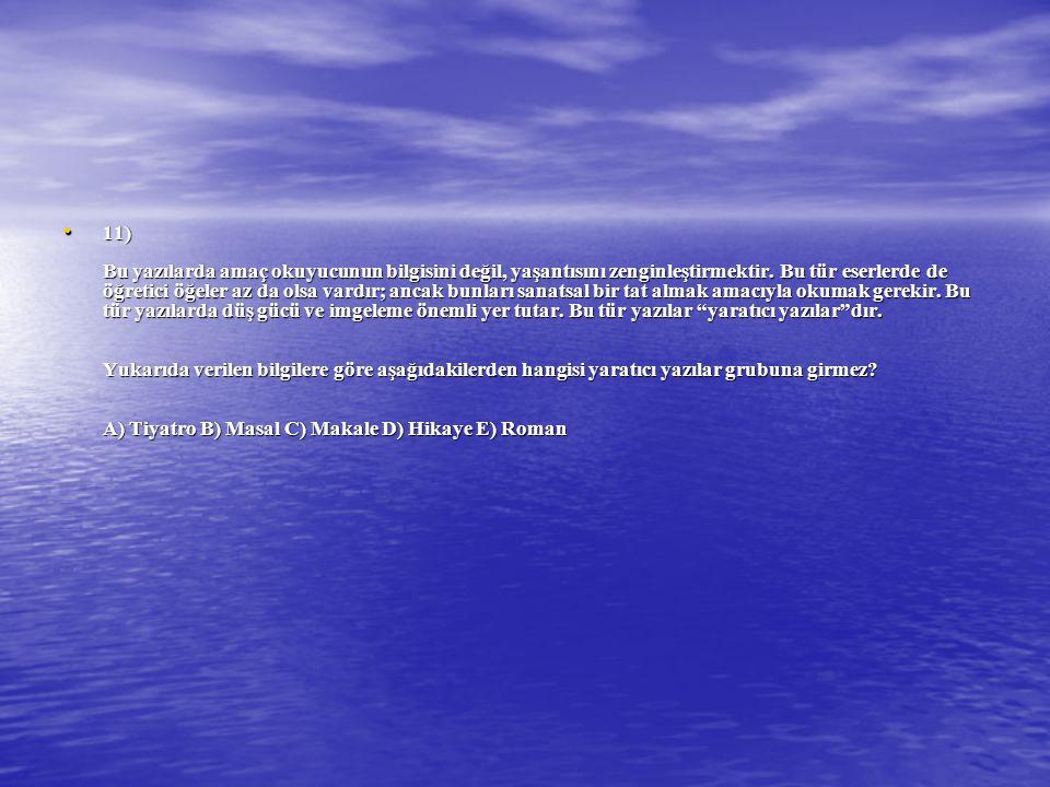 11) Bu yazılarda amaç okuyucunun bilgisini değil, yaşantısını zenginleştirmektir.