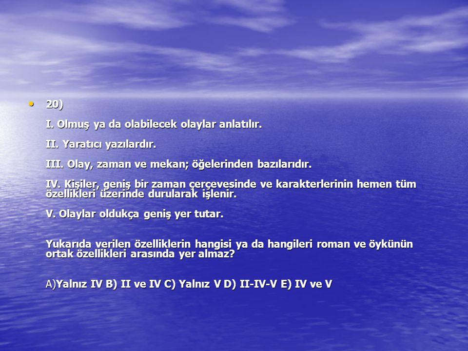 20) I. Olmuş ya da olabilecek olaylar anlatılır. II