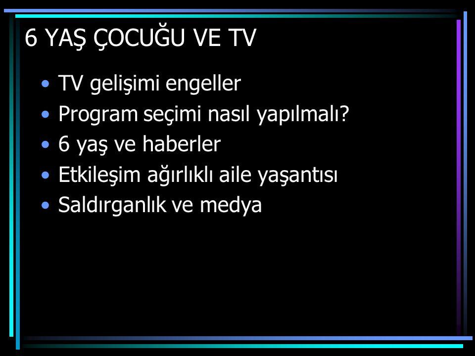 6 YAŞ ÇOCUĞU VE TV TV gelişimi engeller