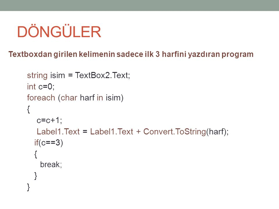 DÖNGÜLER string isim = TextBox2.Text; int c=0;