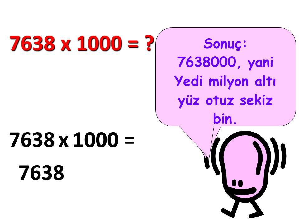 Yedi milyon altı yüz otuz sekiz bin. Yine aynı metodu kullanıyoruz…