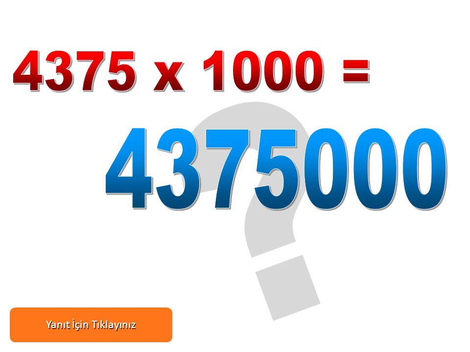 4375 x 1000 = 4375000 Yanıt İçin Tıklayınız