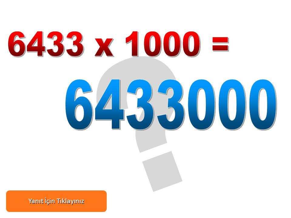 6433 x 1000 = 6433000 Yanıt İçin Tıklayınız