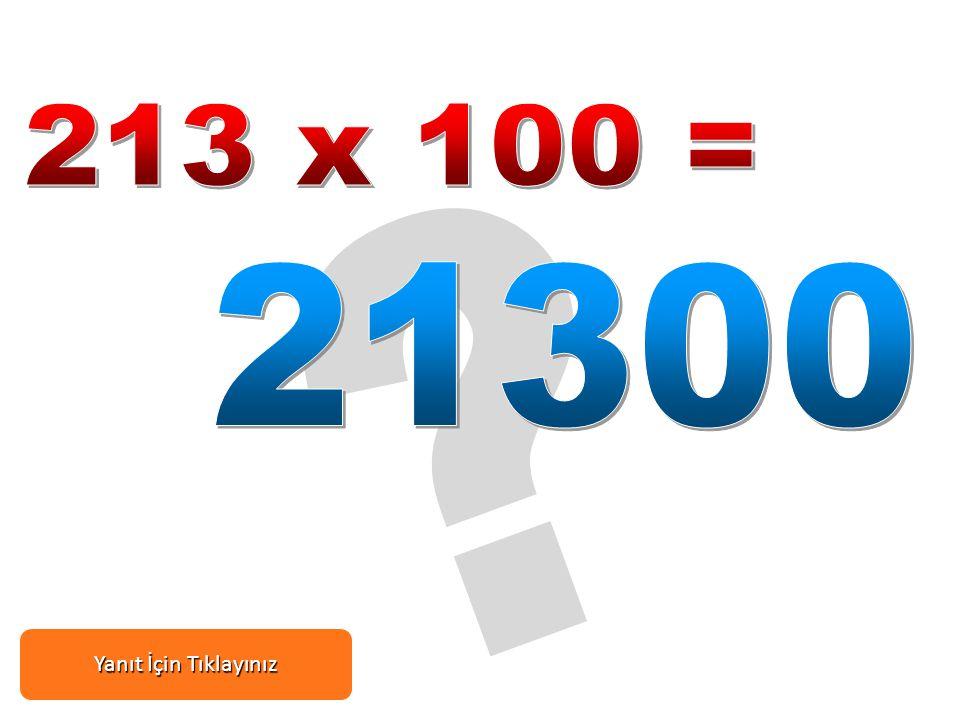 213 x 100 = 21300 Yanıt İçin Tıklayınız