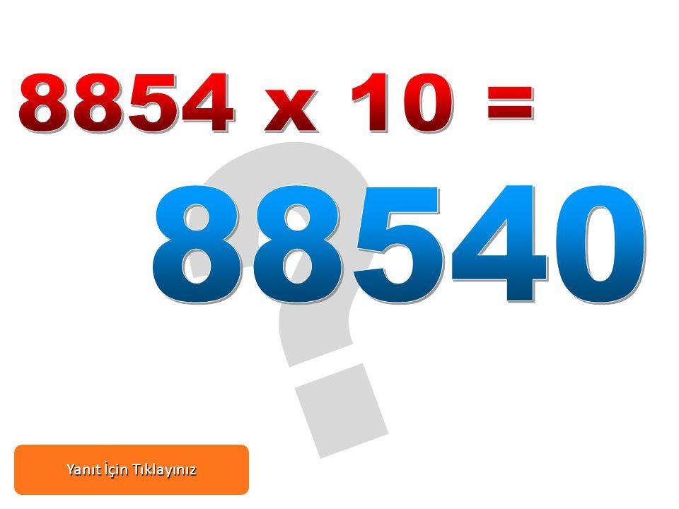 8854 x 10 = 88540 Yanıt İçin Tıklayınız