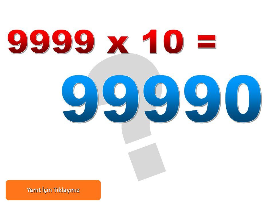 9999 x 10 = 99990 Yanıt İçin Tıklayınız