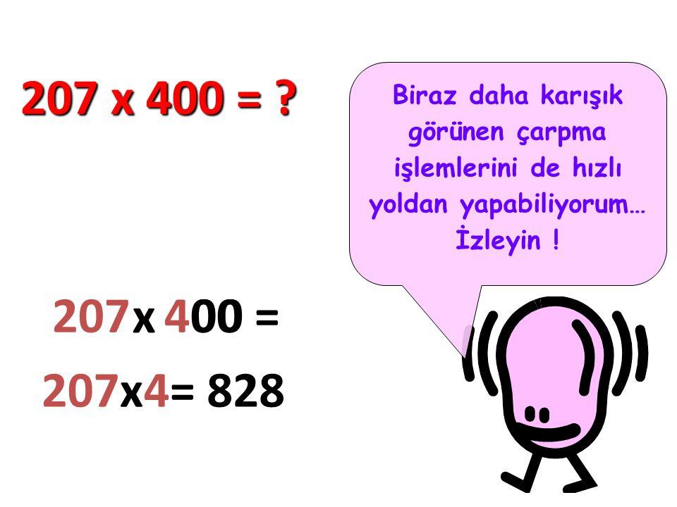 207 x 400 = Biraz daha karışık görünen çarpma işlemlerini de hızlı yoldan yapabiliyorum… İzleyin !