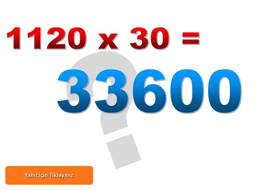 1120 x 30 = 33600 Yanıt İçin Tıklayınız