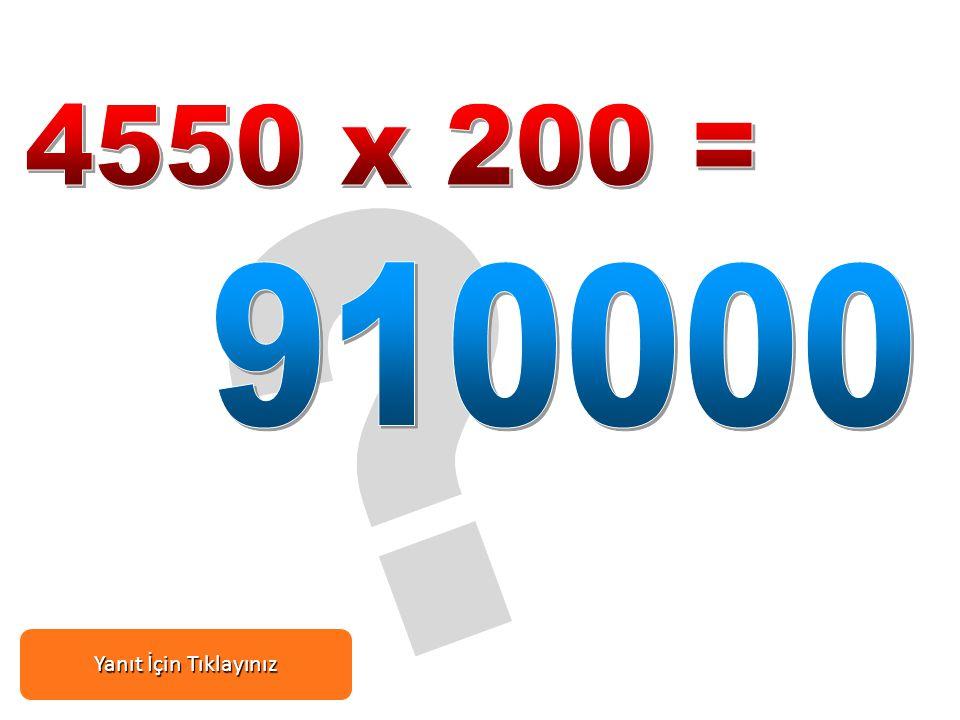 4550 x 200 = 910000 Yanıt İçin Tıklayınız